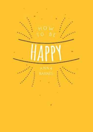 How to be Happy - Anna Barnes