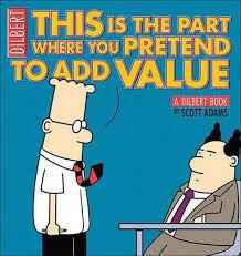 31. This is the part where you pretend to add value - Dilbert