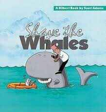 4. Shave the whales - Dilbert