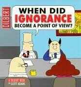 18. When did ignorance become a point of view? - Dilbert