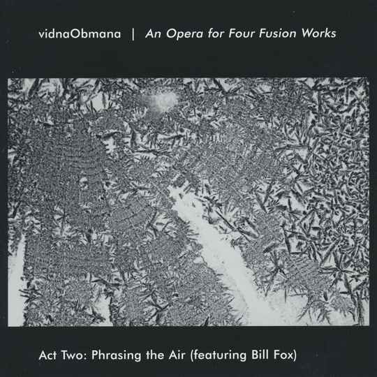 79498 // VIDNAOBMANA - AN OPERA FOR FOUR FUSION WORKS ACT TWO (CD)