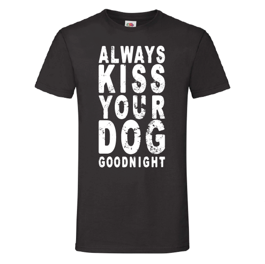 Honden t-shirts | Always kiss your dog goodnight