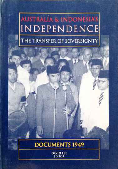 Australia & Indonesia's Independence -  the transfer of sovereignty - Philip Dorling & David Lee