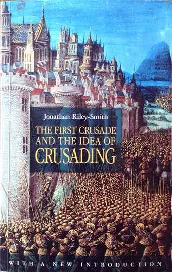 The First Crusade and the Idea of crusading - Jonathan Riley-Smith