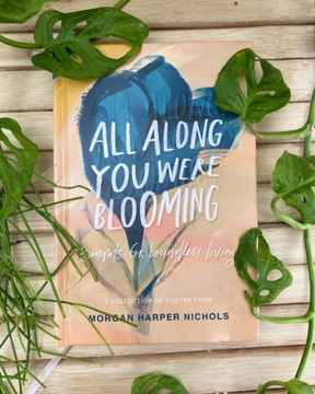 All along you were blooming - Morgen Harper Nichols