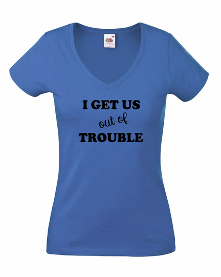 I get us out of trouble