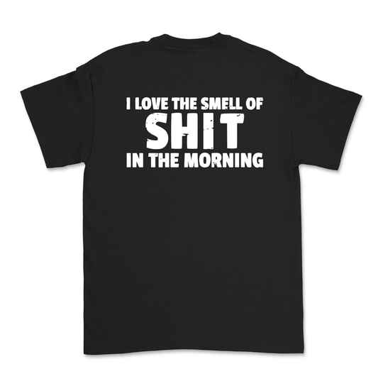 T-shirt - I love the smell of shit in the morning