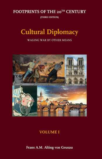 Volume I - Cultural Diplomacy: Waging War by other Means;   Footprints of the 20th Century - Third Edition F.A.M. Alting von Geusau