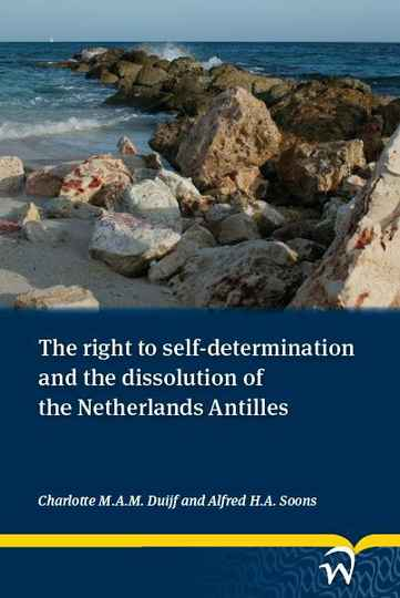 The right to self-determination and the dissolution of the Netherlands Antilles; Charlotte M.A.M. Duijf, Alfred H.A. Soons