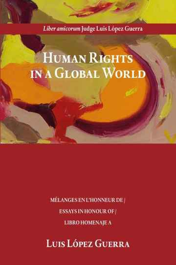 Human Rights in a  Global World; Essays in Honour of Judge Luis López Guerra