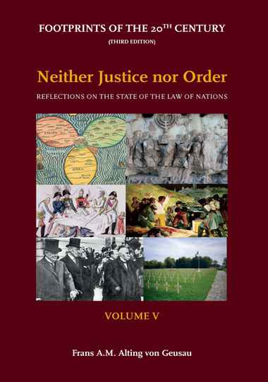 Footprints of the 20th Century - Third Edition; Volume V - Neither Justice nor Order: Reflections on the State of the Law of Nations F.A.M. Alting von Geusau