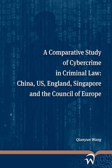 A Comparative Study of Cybercrime in Criminal Law; China, US, England, Singapore and the Council of Europe