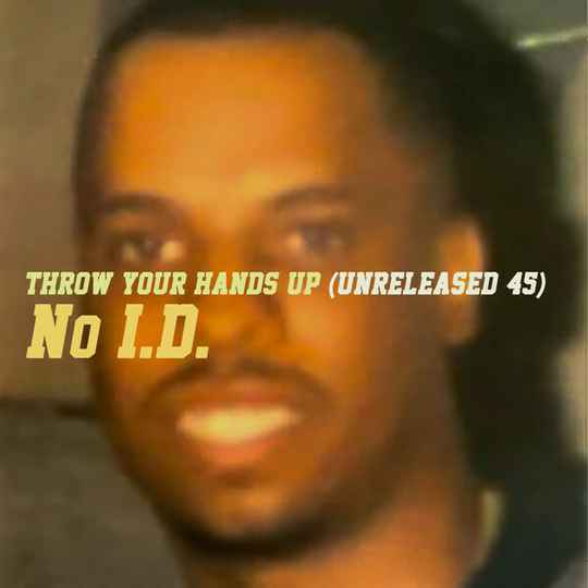 """No I.D. – Throw Your Hands Up (Unreleased 45) 7"""""""