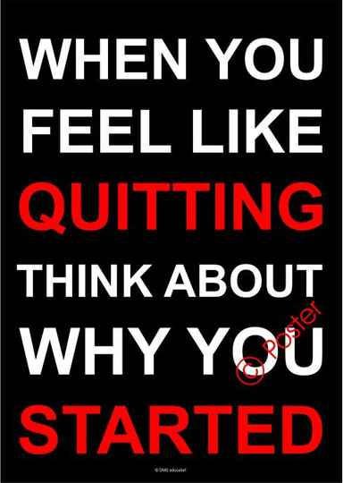 Poster 'When you feel like quitting, think about why you started'
