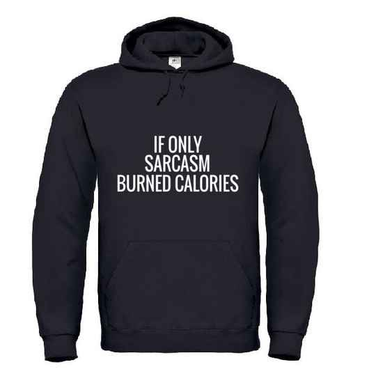 'If Only Sarcasm Burned Calories' Hoodie