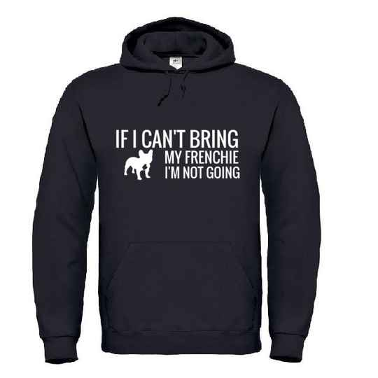 Dog 'If I Can't Bring My Frenchie' (2) Hoodie