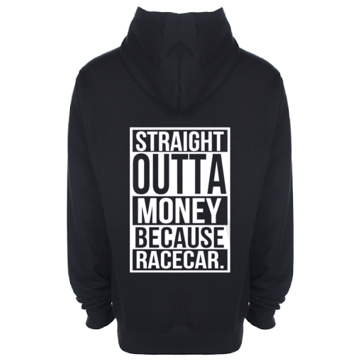'STRAIGHT OUTTA MONEY BECAUSE RACE CAR' Hoodie