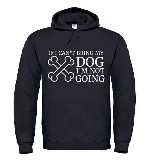 'If I Can't Bring My Dog' Hoodie
