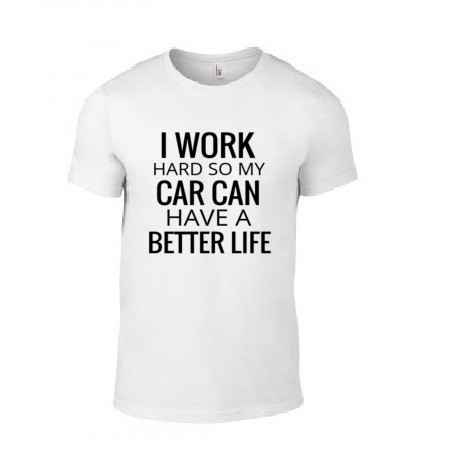 'I Work Hard So My Car Can Have A Better Life' T-Shirt
