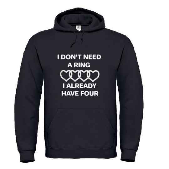 'I Don't Need A Ring' Hoodie
