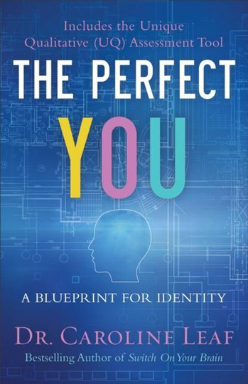 The Perfect You A Blueprint for Identity- Dr. Caroline Leaf