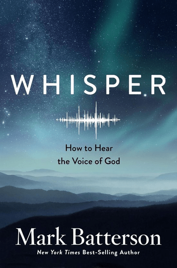 Whisper How to Hear the Voice of God - Mark Batterson