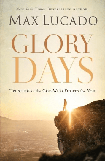 Glory Days Trusting the God Who Fights for You - Max Lucado