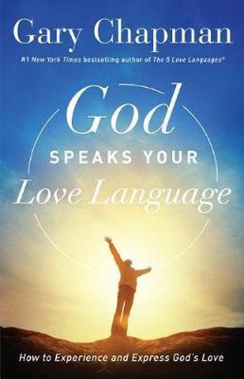 God Speaks Your Love Language -  How to Experience and Express God's Love -Gary Chapman