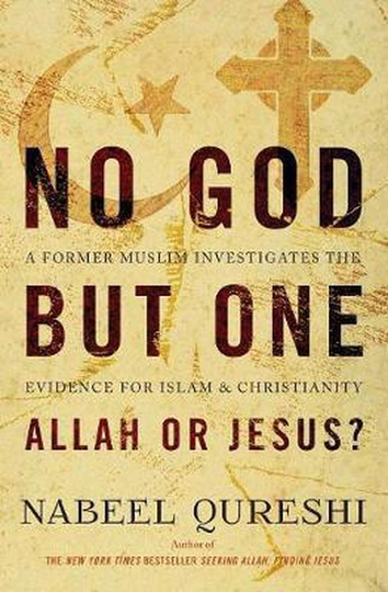 No God but One: Allah or Jesus? -  A Former Muslim Investigates the Evidence for Islam and Christianity - Nabeel Qureshi