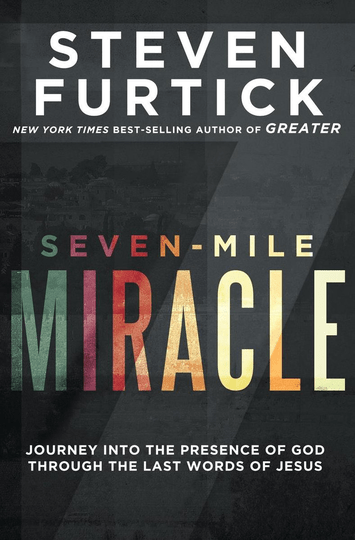 Seven-Mile Miracle Journey Into the Presence of God Through the Last Words of Jesus- Steven Furtick