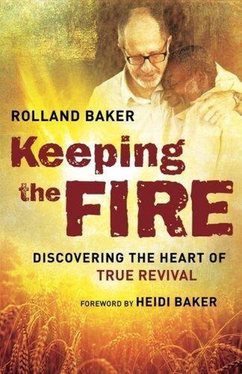 Keeping the fire Discovering the Heart of True Revival -Rolland Baker