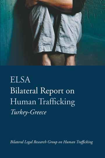 ELSA Bilateral Report on Human Trafficking Turkey-Greece Bilateral Legal Research Group on Human Trafficking