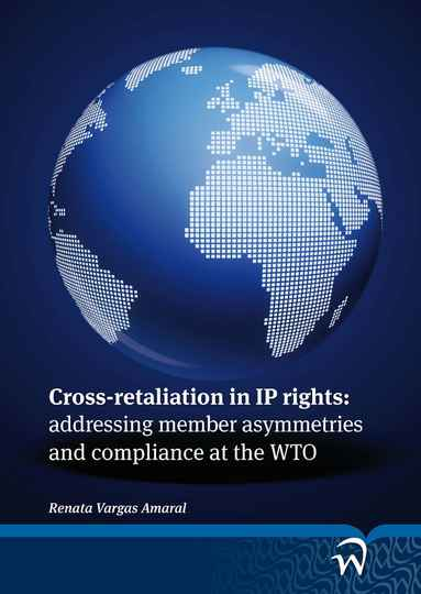Cross-retaliation in IP rights: addressing member asymmetries and compliance at the WTO