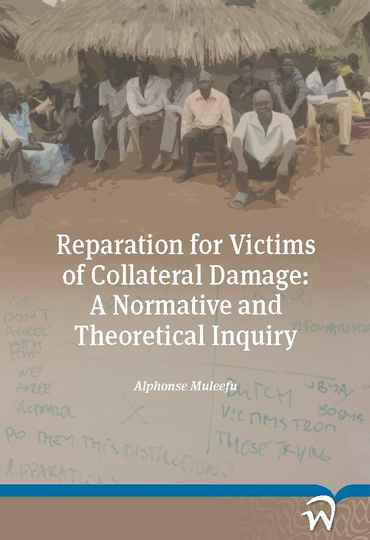 Reparation for Victims of Collateral Damage: A Normative and Theoretical Inquiry