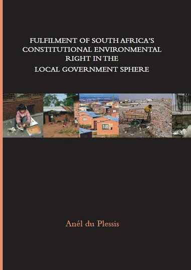 Fulfilment of South Africa's constitutional environmental right in the local government sphere