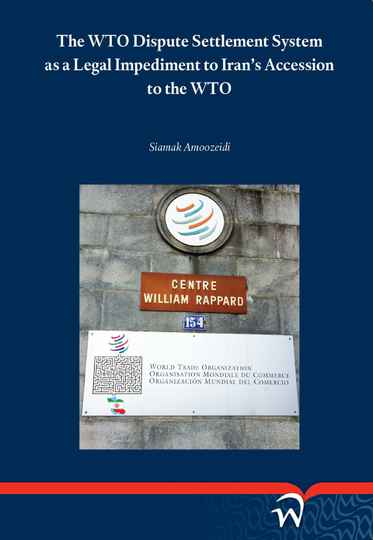 The WTO Dispute Settlement System as a Legal Impediment to Iran's Accession to the WTO