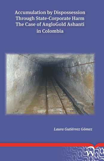 Accumulation by Dispossession Through State-Corporate Harm: The Case of AngloGold Ashanti in Colombia