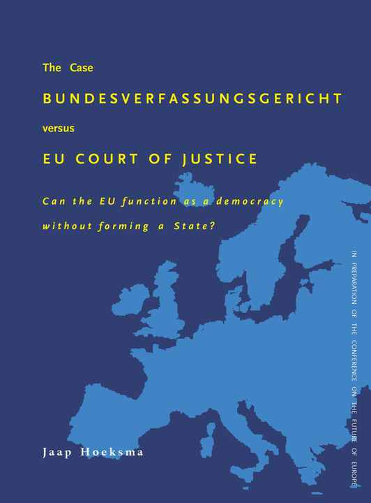The Case Bundesverfassungsgericht versus EU Court of Justice; Can the EU function as a democracy without forming a State?