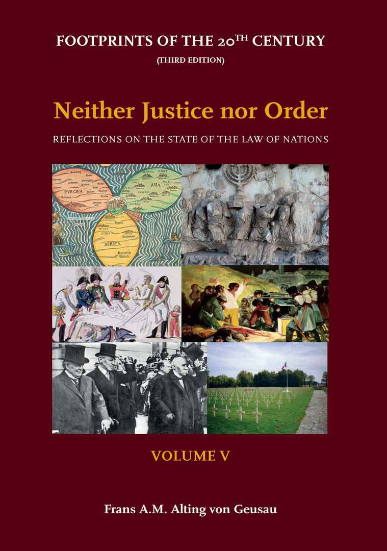 Volume V - Neither Justice nor Order: Reflections on the State of the Law of Nations; Footprints of the 20th Century - Third Edition