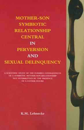 Mother-son symbiotic relationship central in perversion and sexual delinquency