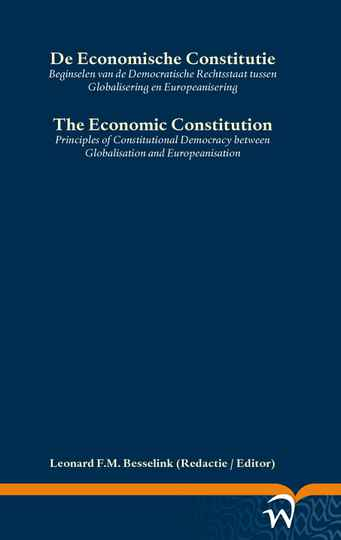 De Economische Constitutie Beginselen van de Democratische Rechtsstaat tussen Globalisering en Europeanisering The Economic Constitution Principles of Constitutional Democracy between Globalisation and Europeanisation