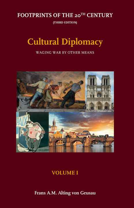 Volume I - Cultural Diplomacy: Waging War by other Means; Footprints of the 20th Century - Third Edition