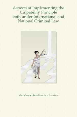 Aspects of Implementing the Culpability Principle both under International and National Criminal Law