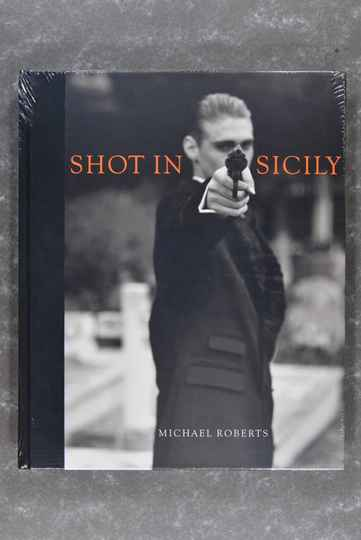 Roberts, Micheal  -  Shot in Sicily: 20 Years of Photographs 1987 - 2007       (New in plastic!)