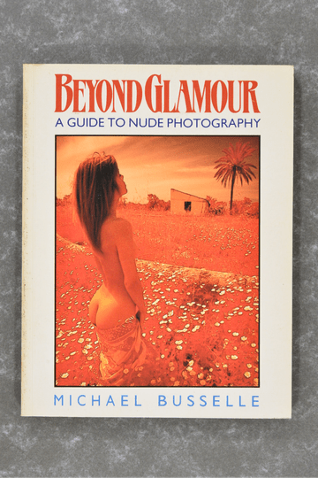 Busselle , Michael - Beyond Glamour: A Guide To Nude Photography