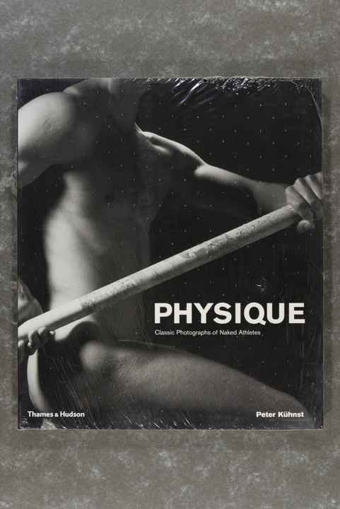 Kuhnst, Peter  -  Physique: Classic Photographs of Naked Athletes     (New in plastic!)
