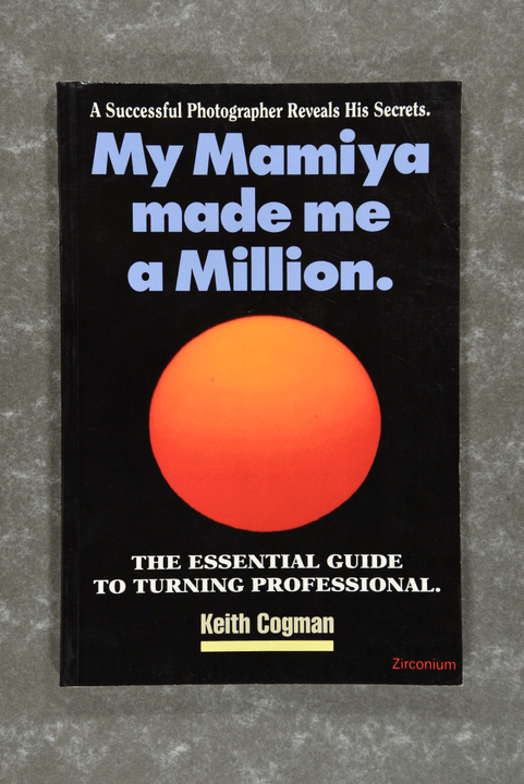 Cogman,  Keith  -  My Mamiya Made Me a Million - A Successful Photographer Reveals his Secrets.