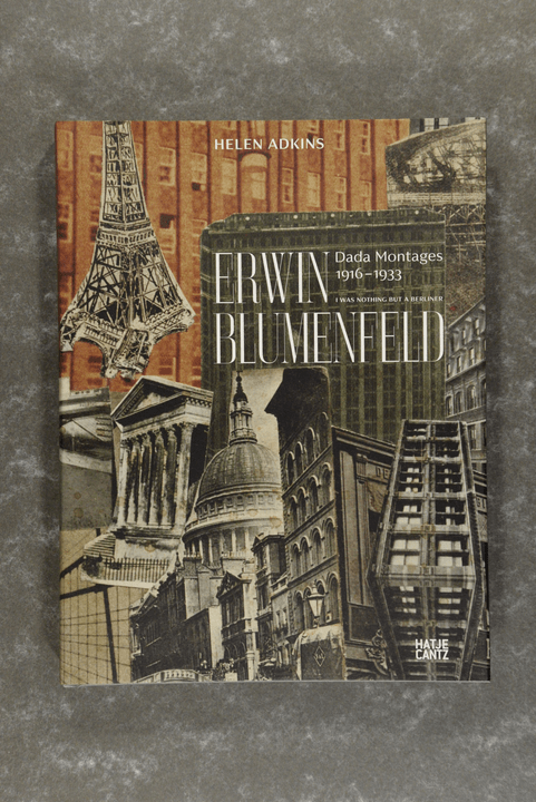 Blumenfeld,  Erwin  -  I Was Nothing But a Berliner: Dada Montages 1916-1933