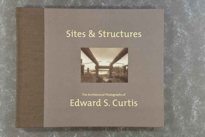 Curtis,  Edward S.  -  Sites & Structures: The Architectural Photographs of Edward S. Curtis