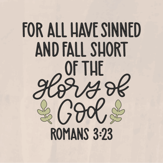 For All Have Sinned And Fall Short Of The Glory of God Romans 3:23 - 8 x 8